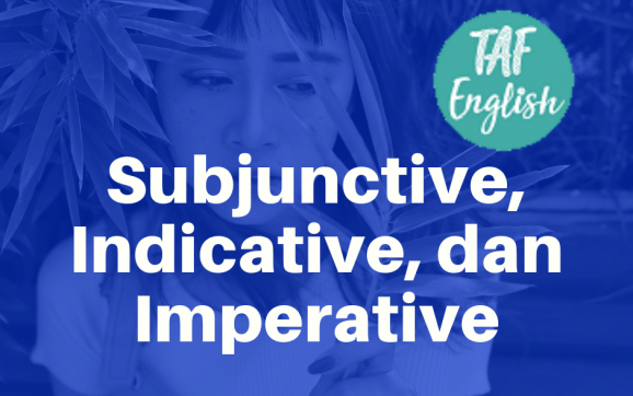 Subjunctive, Indicative, dan Imperative