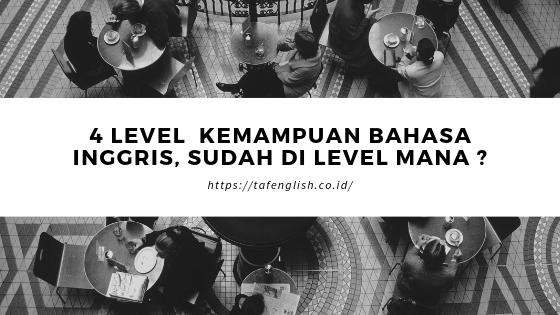 4 Level  Kemampuan Bahasa Inggris, Sudah di Level Mana ?