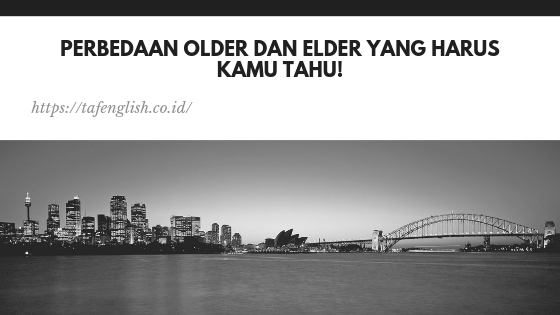 Perbedaan Older dan Elder Yang Harus Kamu Tahu!