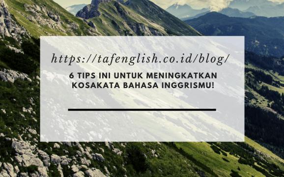 6 Tips Ini Untuk Meningkatkan Kosakata bahasa Inggrismu!
