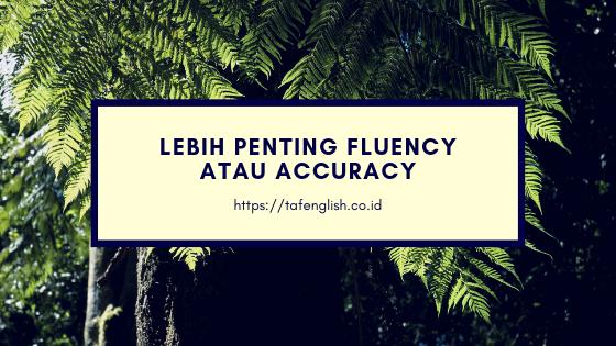Lebih Penting Fluency Atau Accuracy