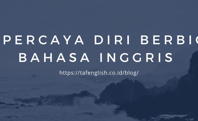 Tips Percaya Diri Berbicara Bahasa Inggris