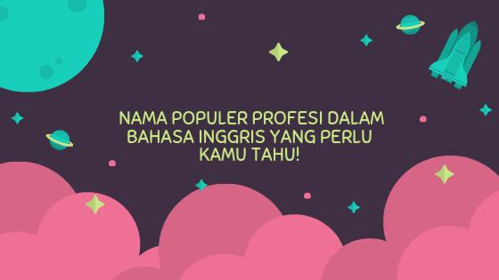 Nama Profesi Populer Dalam Bahasa Inggris Yang Perlu Kamu Tahu!