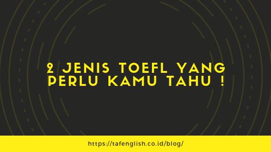 2 Jenis TOEFL Yang Perlu Kamu Tahu !