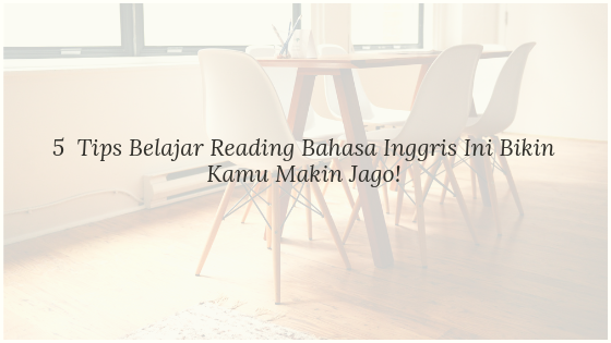 4  Tips Belajar Reading Bahasa Inggris Ini Bikin Kamu Makin Jago!