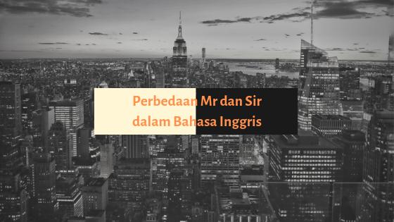 Perbedaan Mr dan Sir dalam Bahasa Inggris