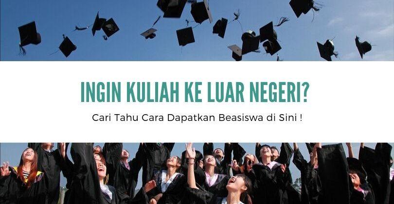 Ingin Kuliah ke Luar Negeri? Cari Tahu Cara Dapatkan Beasiswa di Sini